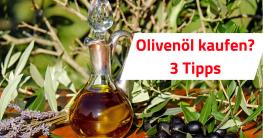 Olivenöl kaufen 3 Tipps